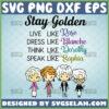 stay golden live like rose dress like blanche think like dorothy speak like sophia svg golden girls tv sitcom svg