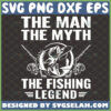 the man the myth the fishing legend svg diy gifts for fisherman fathers day svg