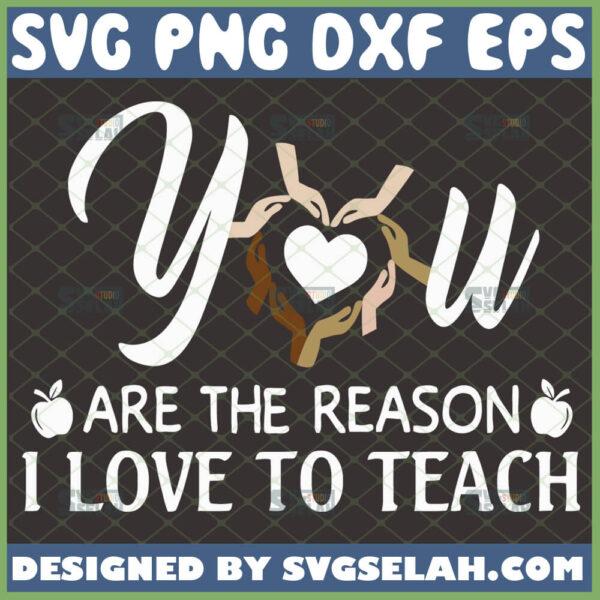 you are the reason i love to teach svg teacher life svg