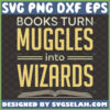 books turn muggles into wizards svg bookworm quotes magic wizzard harry potter inspired