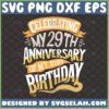 celebrating my 29th anniversary of my 21st birthday svg custom birthday svg