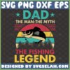 dad the man the myth the fishing legend vintage svg funny fisherman gifts