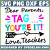 dear parents tag youre it love teachers svg funny school gifts