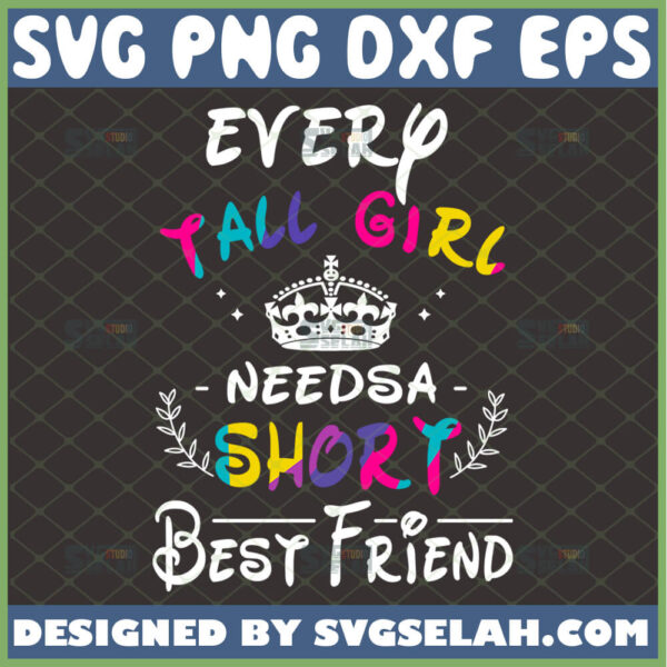 every tall girl needs a short best friend svg funny friendship quotes bff cricut gifts diy