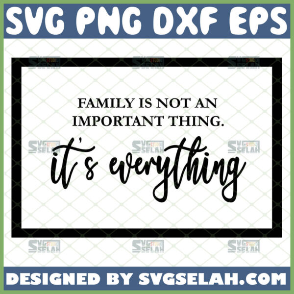 family is not an important thing its everything svg wall art decor gift ideas