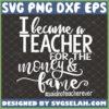 i became a teacher for the money and fame svg funny teacher shirt ideas