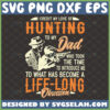 i credit my love of hunting to my dad who tool the time to introduce me to what has become a life long obsession svg dad hunting svg