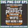 i never dreamed id end up marrying a perfect wife svg awesome wife shirt ideas