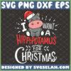 i want a hippopotamus for christmas svg funny hippo animal christmas svg