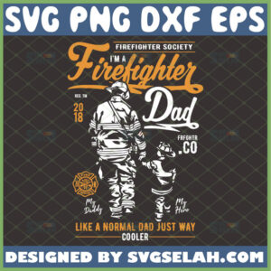 im-firefighter-dad-svg-like-a-normal-dad-just-way-cooler-father-son-firefighter-fathers-day-gifts