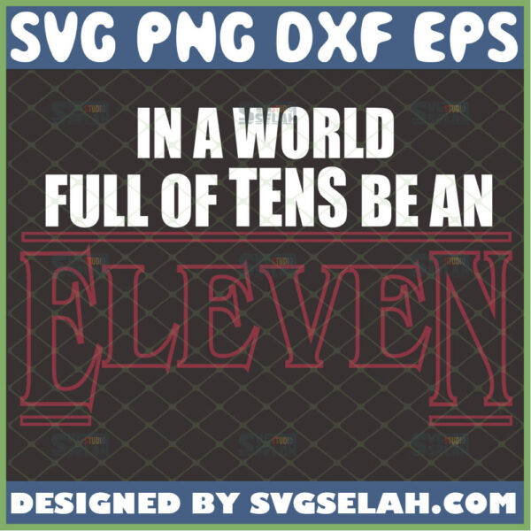 in a world full of tens be an eleven svg stranger things svg
