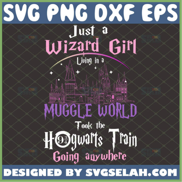just a wizard girl living in a muggle world svg took the hogwarts train going anywhere harry potter inspired