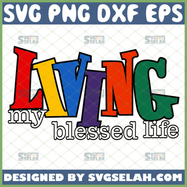living my blessed life svg
