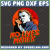 michael myers no lives matter svg halloween horror nights shirt ideas