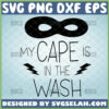 my cape is in the wash svg superhero mask svg