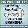 my favorite baseball player calls me grandma svg nana sport gifts