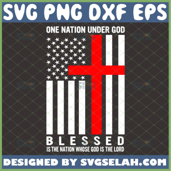 one nation under god flag svg blessed is the nation whose god is the lord svg independence day gifts american patriotic gifts