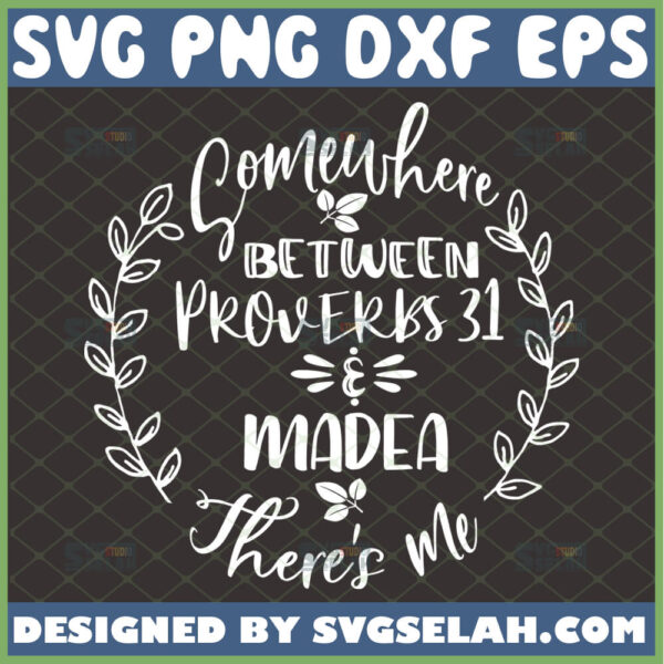 somewhere between proverbs 31 and madea svg there is me floral wreath ideal woman