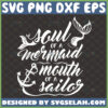 soul of a mermaid mouth of a sailor svg anchor and mermaid tail inspired