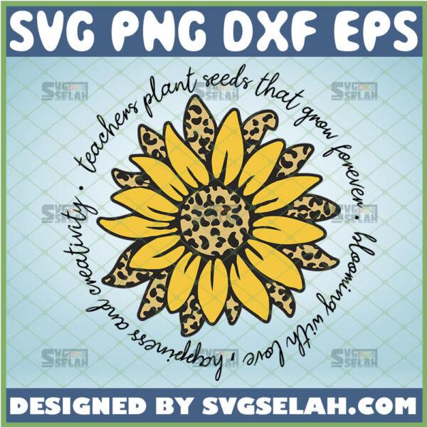 teachers plant seeds that grow forever svg sunflower teacher shirt svg graduation inspirational quotes