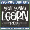 yall gonna learn today svg