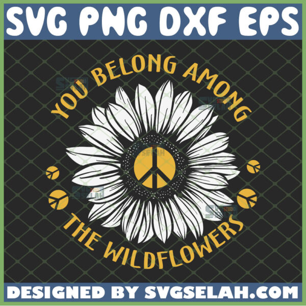 you belong among the wildflowers svg sunflower with hippie logo svg