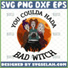 you coulda had a bad witch svg hocus pocus sanderson sisters svg winifred sarah mary