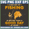 a bad day fishing is better than a good day at work svg