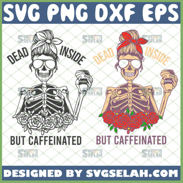 dead inside but caffeinated svg skeleton girl with coffee svg