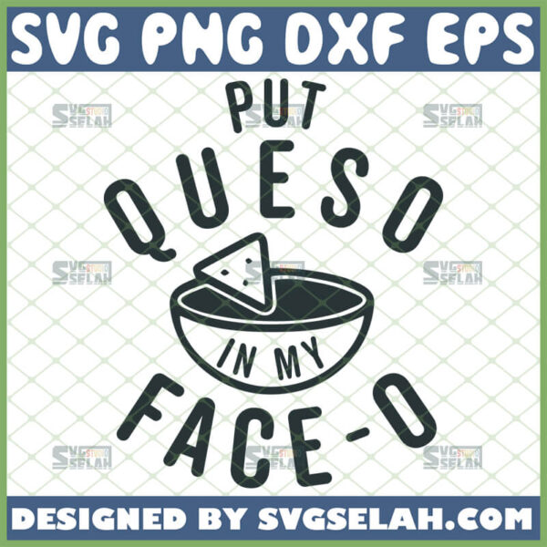 put queso in my face o svg mexican cheese dip shirt ideas