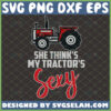 she thinks my tractors sexy svg farming tractor kenny chesney shirt ideas