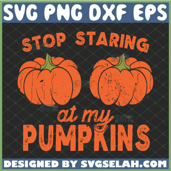 stop staring at my pumpkins svg