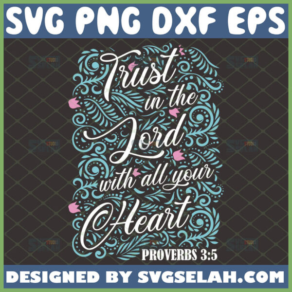 trust in the lord with all your heart svg proverbs 3 5 bible verse svg