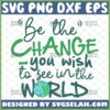 be the change you wish to see in the world svg