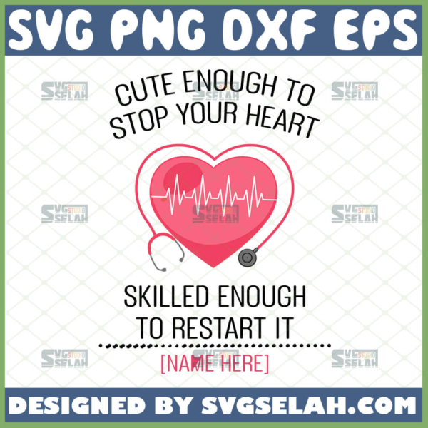 cute enough to stop your heart skilled enough to restart it svg