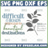 difficult roads lead to beautiful destinations svg2