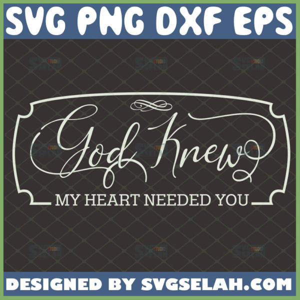 god knew my heart needed you svg wall decor bedroom svg