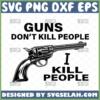 guns dont kill people i do svg