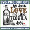 he dont love me like tequila does svg miranda lambert shirt ideas