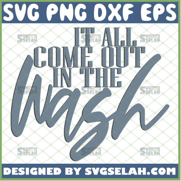 it all comes out in the wash svg
