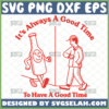 its always a good time to have a good time svg