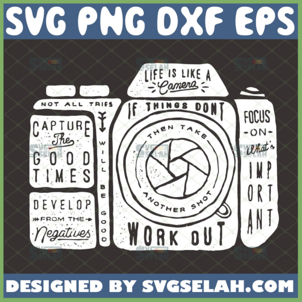 life is like a camera svg