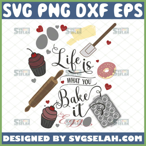 life is what you bake it svg