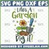 lifes a garden dig it svg joe dirt shirt ideas