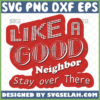like a good neighbor stay over there svg