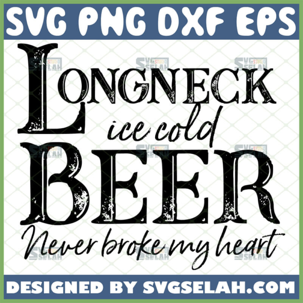 long neck ice cold beer never broke my heart svg
