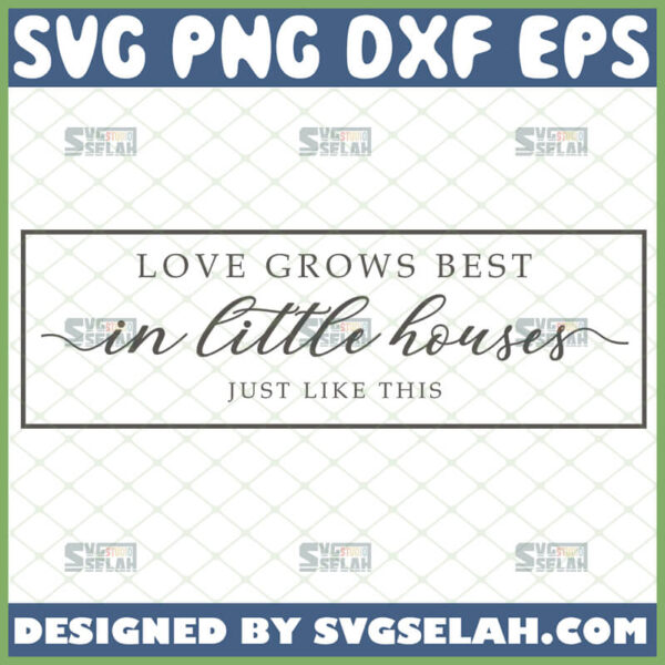 love grows best in little houses just like this svg rustic sign svg