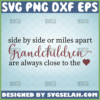 side by side or miles apart grandchildren are always close to the heart svg