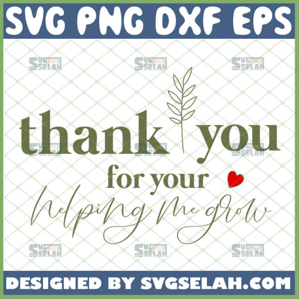 thank you for helping me grow svg teacher appreciation gifts