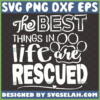 the best things in life are rescued svg